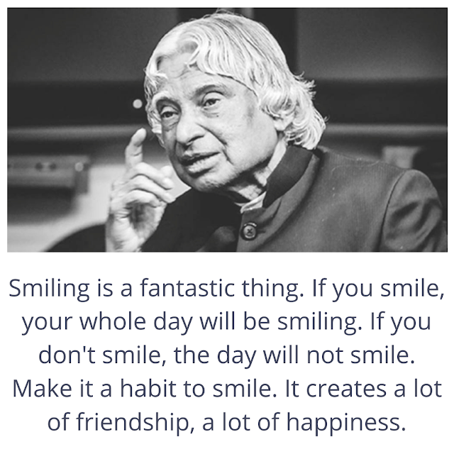 Smiling is a fantastic thing. If you smile, your whole day will be smiling. If you don't smile, the day will not smile. Make it a habit to smile. It creates a lot of friendship, a lot of happiness.