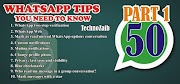50 indispensable whatsapp (PART 1)  tips you need to know