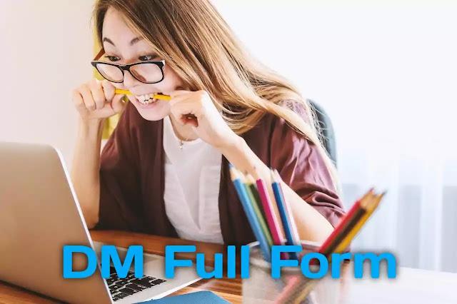DM Ka Full Form