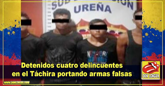 Detenidos cuatro delincuentes en el Táchira portando armas falsas