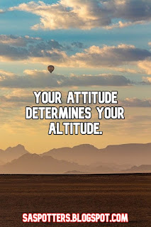 Your attitude determines your altitude.