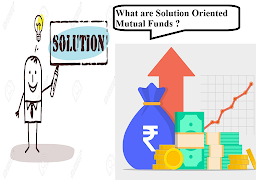 What is solution oriented Mutual Fund