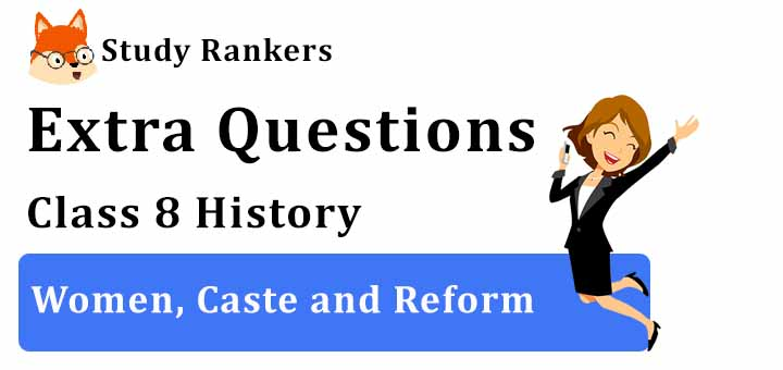 Women, Caste and Reform Extra Questions Chapter 8 Class 8 History