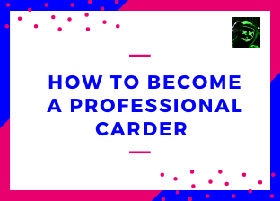 How To Become A Professional Carder