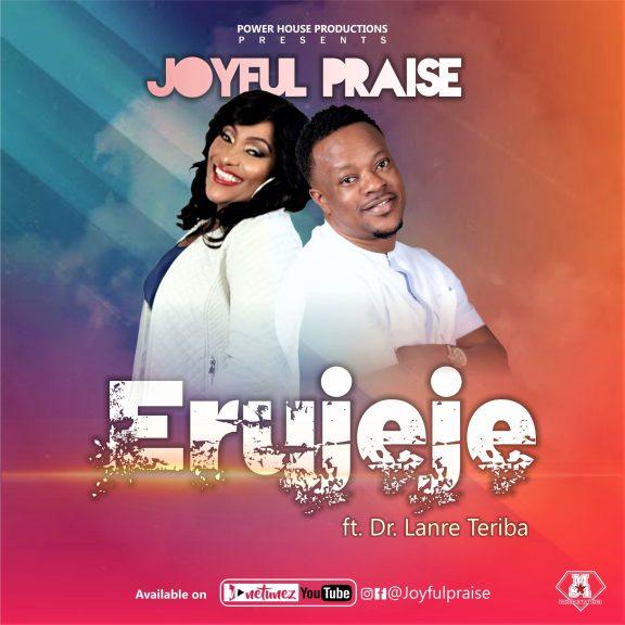 Audio: Joyful Praise Ft. Dr. Lanre Teriba – Erujeje