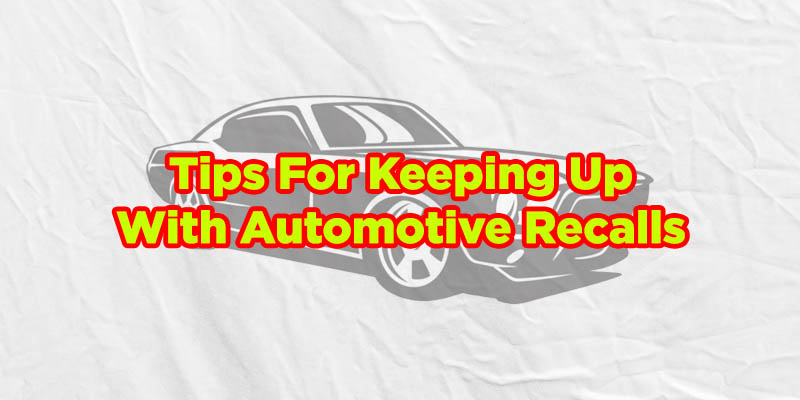 keeping up with automotive recalls