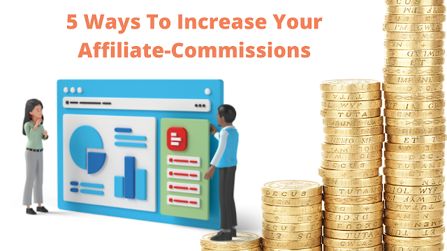 5 Ways To Increase Your Affiliate-Commissions