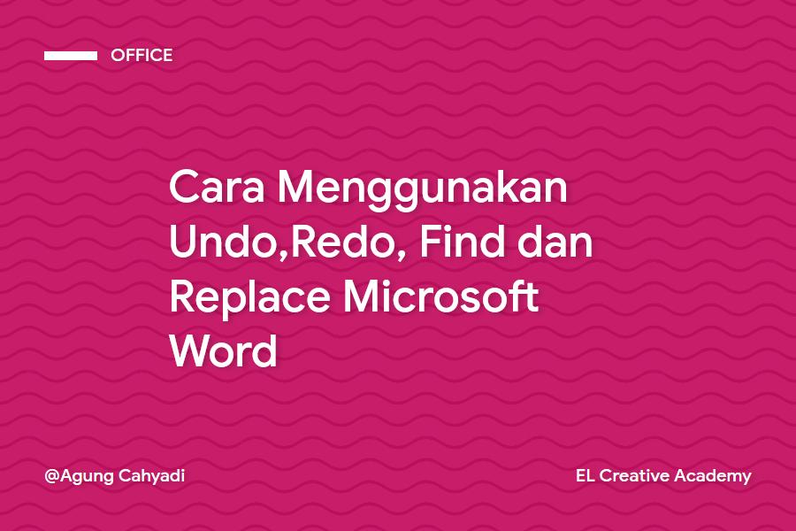 Cara Menggunakan Undo,Redo, Find dan Replace di Word (Pemula)
