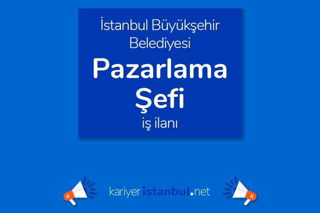 İstanbul Büyükşehir Belediyesi, pazarlama şefi alımı yapacak. İBB Kariyer iş başvurusu nasıl yapılır? Detaylar kariyeristanbul.net'te!