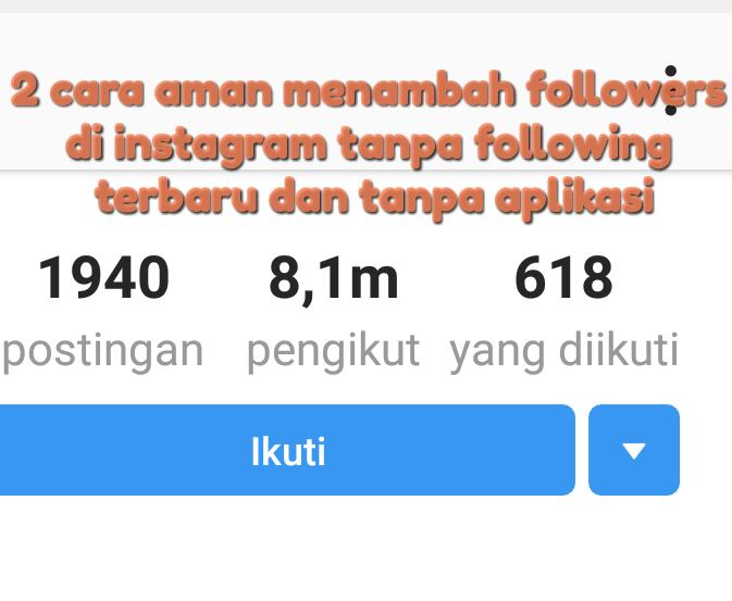 2 Cara Aman Menambah Followers Di Instagram Tanpa Following