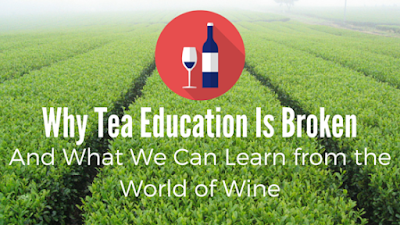 Why Tea Education Is Broken and What We Can Learn From the Wine World