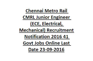 Chennai Metro Rail CMRL Junior Engineer (ECE, Electrical, Mechanical) Recruitment Notification 2016 41 Govt Jobs Online Last Date 23-09-2016