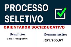 Aberto Processo Seletivo para Orientador Socioeducativo. Salário de R$1.765,67