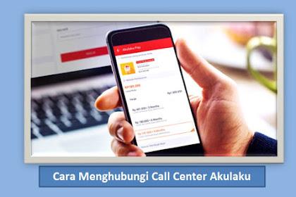 Cara Menghubungi Call Center Akulaku Untuk Komplain