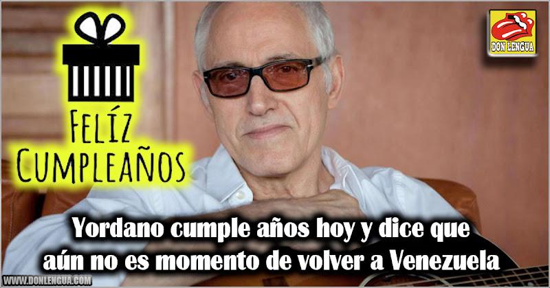 Yordano cumple años hoy y dice que aún no es momento de volver a Venezuela