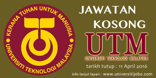 Jawatan Kosong University Teknologi Malaysia (UTM) Terkini 11 April 2016