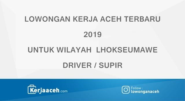 Lowongan Kerja Aceh Terbaru 2019 sebagai  Supir atau Driver di Lhokseumawe