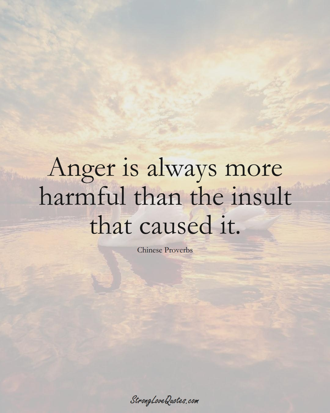 Anger is always more harmful than the insult that caused it. (Chinese Sayings);  #AsianSayings