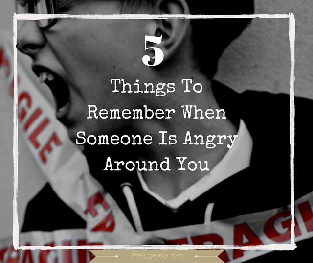 5 things to remember when someone is angry around you