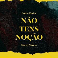 Cuna Júnior feat. Sónya Nkuna - Não Tens Noção (2020) [Download]