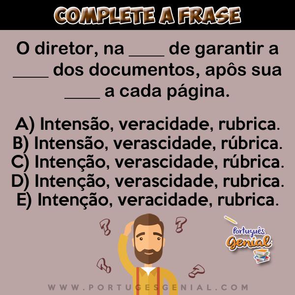 Complete: O diretor, na __ de garantir a __ dos documentos, apôs sua __ a cada página.