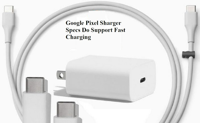 Google Pixel charger specs Do Support Fast Charging?