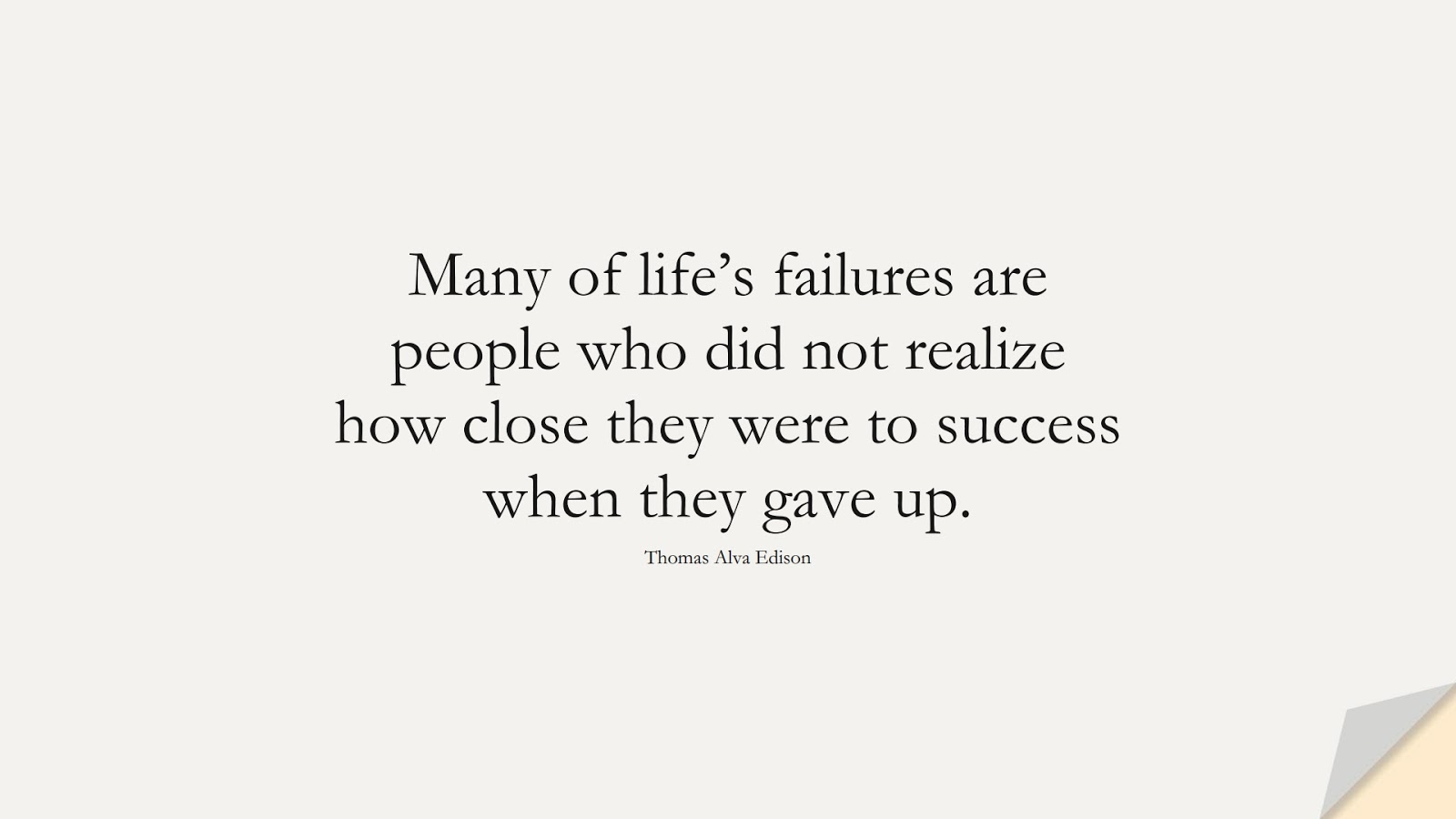 Many of life's failures are people who did not realize how close they were to success when they gave up. (Thomas Alva Edison);  #SuccessQuotes