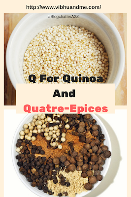 Q For Quinoa And Quatre-Epices - Vibhu & Me