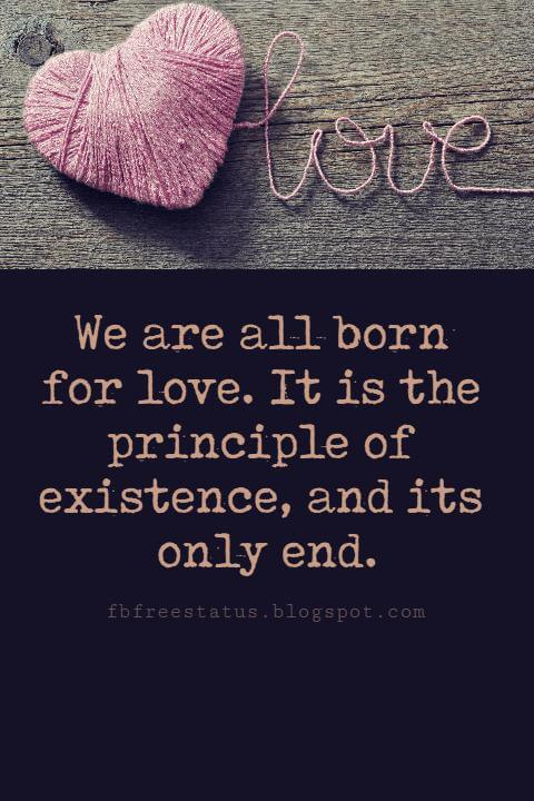 Valentines Day Quotes, We are all born for love. It is the principle of existence, and its only end. - Benjamin Disraeli