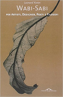 Wabi-Sabi - per Artisti, Designer, Poeti e Filosofi di Leonard Koren