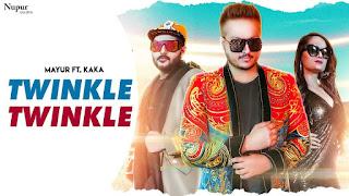 Twinkle Twinkle Lyrics - Mayur Kataria Ft. Kaka