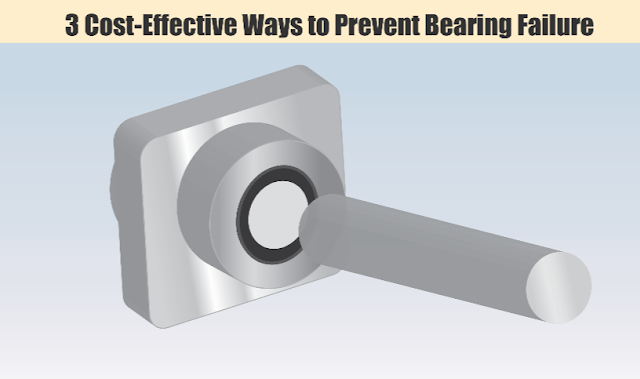 3 Cost-Effective Ways to Prevent Bearing Failure