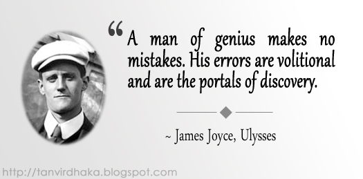 """A man of genius makes no mistakes. His errors are volitional and are the portals of discovery."" ~ James Joyce, Ulysses"