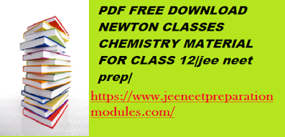 PDF FREE DOWNLOAD NEWTON CLASSES CHEMISTRY MATERIAL FOR CLASS 12|jee neet prep|