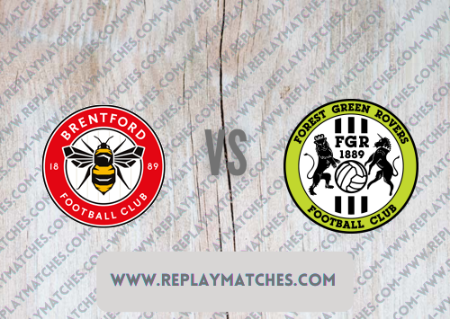 Brentford vs Forest Green Rovers -Highlights 24 August 2021