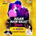 Haan Main Galat (Desi Bass Mix) DJ BARKHA KAUL X DJ MUDIT GULATI