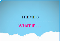 THEME 8: WHAT IF