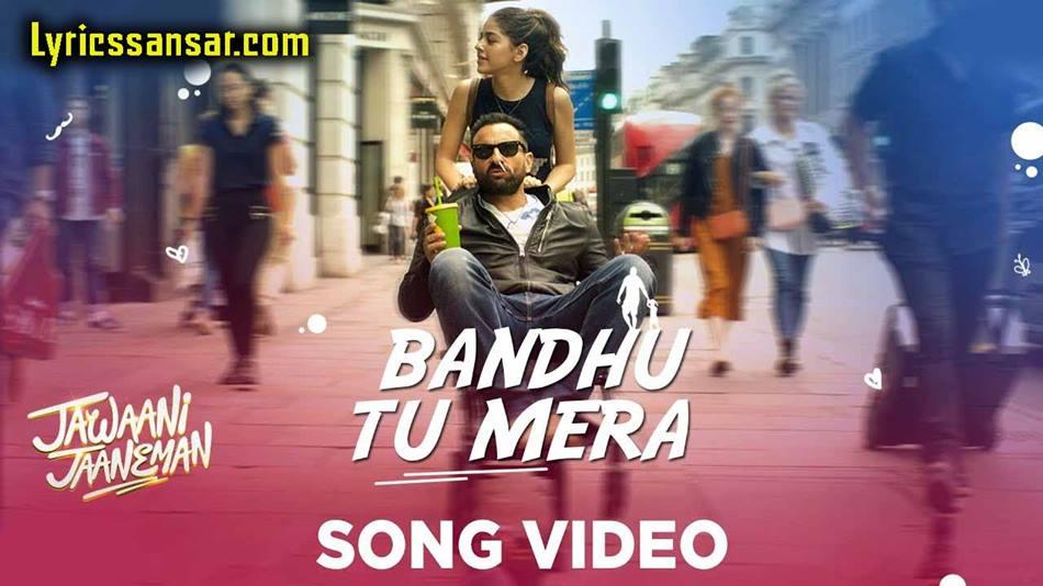 Bandhu Tu Mera Song, Bandhu Tu Mera Lyrics, Bandu Tu Mera by Yasser Desai, Bandhu Tu Mera Jawaani Jaaneman, Saif Ali Khan, Bandhu Tu Mera Saif Ali Khan