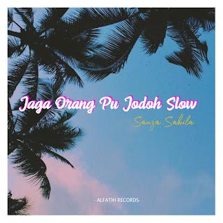 Sanza Sabila - Jaga Orang Pu Jodoh Slow MP3