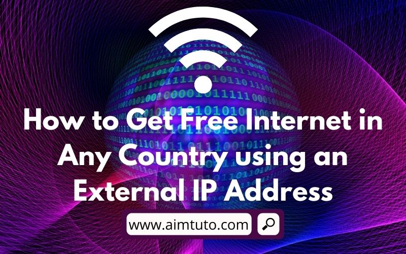 How to Get Free Internet in Any Country using an External IP Address