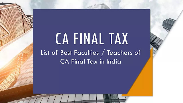 List of Best Faculties / Teachers of CA Final Tax in India