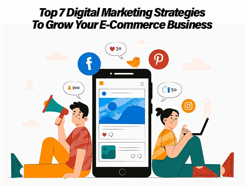 Digital Marketing Strategies To Grow Your E-Commerce Business
