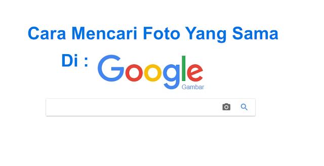 Cara Mencari Foto Yang Sama Di Internet