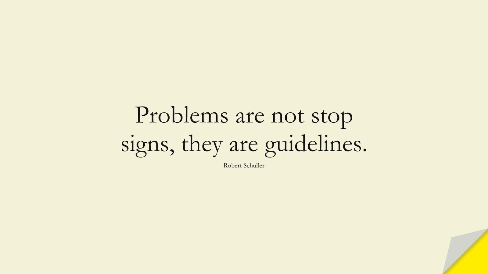 Problems are not stop signs, they are guidelines. (Robert Schuller);  #PositiveQuotes