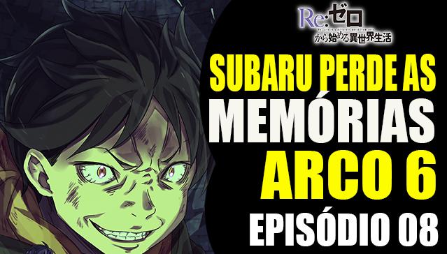 Arco 6 Re:Zero  -  A PERDA DAS MEMÓRIAS DE SUBARU - Episódio 08