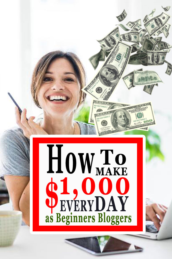 how to make $1,000 a day as beginners bloggers