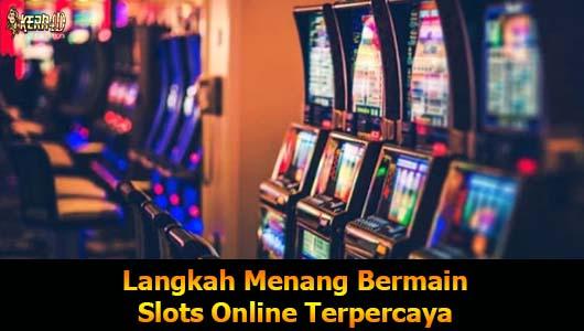 Langkah Menang Bermain Slots Online Terpercaya