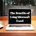 The Benefits of Using Microsoft Excel