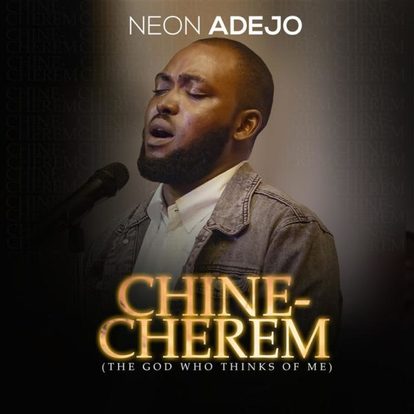 Download Song: Neon Adejo - Chinecherem [Mp3 + Lyrics + Video]