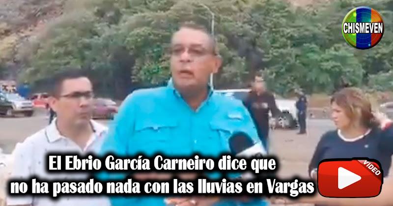 El Ebrio García Carneiro dice que no ha pasado nada con las lluvias en Vargas